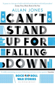 Can�t Stand Up For Falling Down : Rock�n�Roll War Stories