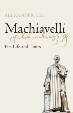 Machiavelli : His Life and Times Lee, Alexander