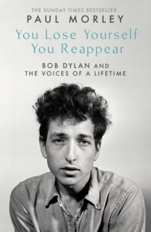 You Lose Yourself You Reappear : The Many Voices of Bob Dylan
