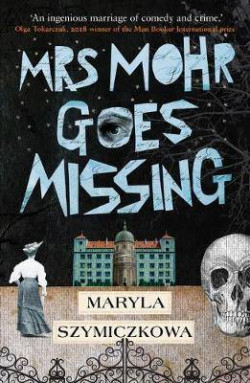 Mrs Mohr Goes Missing : �An ingenious marriage of comedy and crime.� Olga Tokarczuk, 2018 winner of the Nobel Prize in Literature