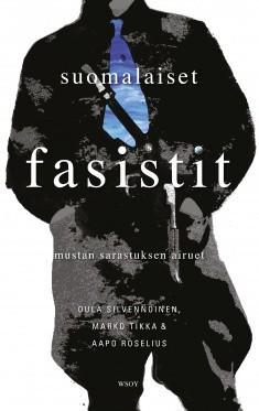 Suomalaiset fasistit - mustan sarastuksen airuet Silvennoinen, Oula; Tikka, Marko; Roselius, Aapo