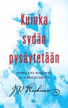 Kuinka syd�n pys�ytet��n: Romaani sodasta ja rakkaudesta