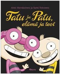 Tatu ja Patu, elämä ja teot Havukainen, Aino; Toivonen, Sami