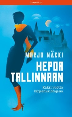 Hepoa Tallinnaan : Kaksi vuotta kirjeenvaihtajana