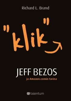 """Klik"" Jeff Bezos ja Amazon.comin tarina Brandt, Richard L."