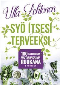 Sy� itsesi terveeksi (p) - 100 kotimaista puutarhakasvia ruokana & rohtona