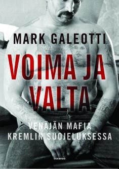 Voima ja valta – Venäjän mafia Kremlin suojeluksessa Galeotti, Mark