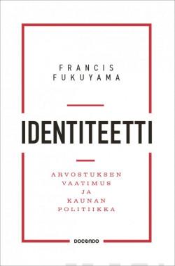 Identiteetti –Arvostuksen vaatimus ja kaunan politiikka Fukuyama, Francis
