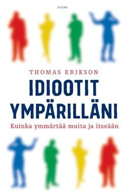 Idiootit ympärilläni – Kuinka  ymmärtää muita ja itseään Erikson, Thomas