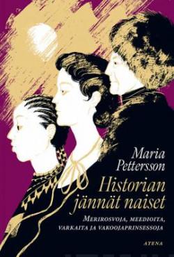 Historian jännät naiset – Merirosvoja, meedioita, vakoojaprinsessoja ja varkaita Pettersson, Maria