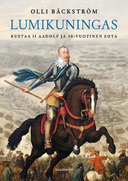 Lumikuningas: Kustaa II Aadolf ja 30-vuotinen sota Bäckström, Olli