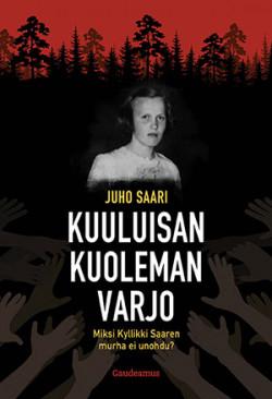 Kuuluisan kuoleman varjo: Miksi Kyllikki Saaren murha ei unohdu Saari, Juho
