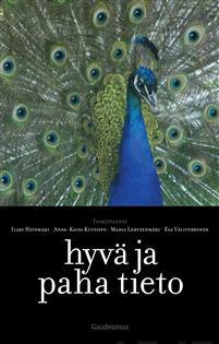 Hyvä ja paha tieto Hetemäki, Ilari, Anna-Kaisa Kuusisto, Maria Lähteenmäki & Esa Väliverronen (toim.)