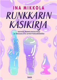 Runkkarin käsikirja - Kasvata pornolukutaitoasi ja seksuaalista älykkyysosamäärääsi Mikkola, Ina