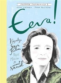 Eeva! - Kirjailija Eeva Kilven polut, muistot ja viisaat sanat