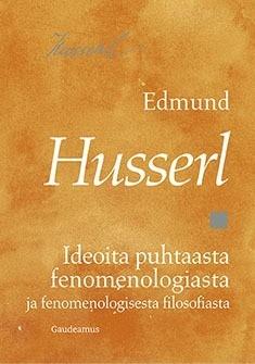 Ideoita puhtaasta fenomenologiasta ja fenomenologisesta filosofiasta Husserl, Edmund