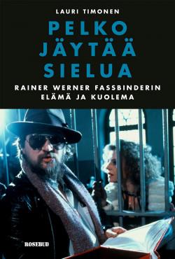 Pelko jäytää sielua: Rainer Werner Fassbinderin elämä ja kuolema Timonen, Lauri