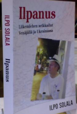 Ilpanus: Liikemiehen seikkailut Ven�j�ll� ja Ukrainassa