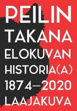 Peilin takana: elokuvan historia(a) 1874-2020 Heinonen, Kuitunen, Lamberg, Majuri,...
